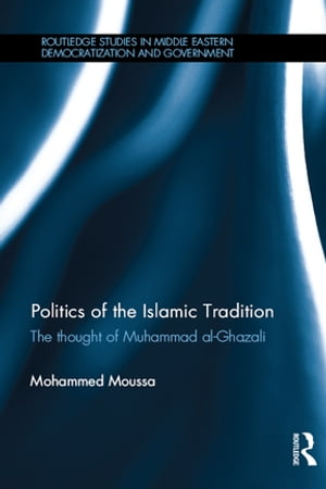 Politics of the Islamic Tradition The Thought of Muhammad Al-Ghazali
