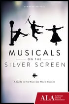 Musicals on the Silver Screen: A Guide to the Must-See Movie Musicals by Leonard Kniffel