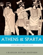 Athens & Sparta: Ancient Greeces Famous City-States by Charles River Editors
