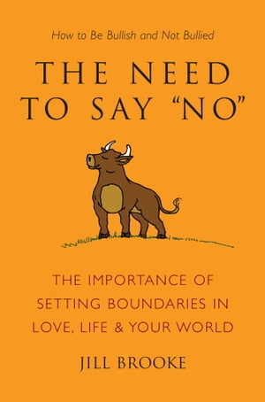 The Need to Say No The Importance of Setting Boundaries in Love,  Life,  & Your World - How to Be Bullish and Not Bullied