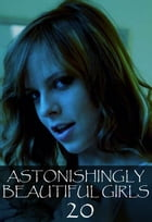 Astonishingly Beautiful Girls Volume 20 - A sexy photo book by Mandy Tolstag