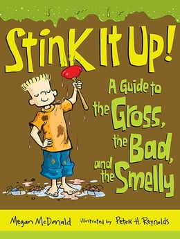 Book Stink It Up!: A Guide to the Gross, the Bad, and the Smelly by Megan McDonald