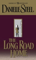 The Long Road Home: A Novel by Danielle Steel