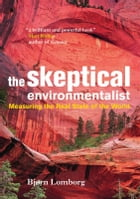 The Skeptical Environmentalist: Measuring the Real State of the World by Bjørn Lomborg