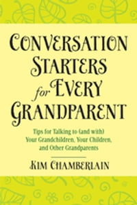 Conversation Starters for Every Grandparent: Tips for Talking to (and with) Your Grandchildren…