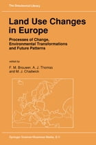 Land Use Changes in Europe: Processes of Change, Environmental Transformations and Future Patterns by A.J. Thomas