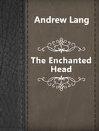 The Enchanted Head by Andrew Lang