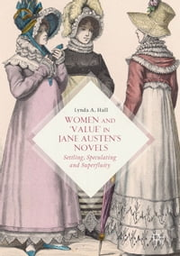 Women and 'Value' in Jane Austen's Novels: Settling, Speculating and Superfluity