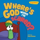 Where's God When I'm Scared / VeggieTales by Cindy Kenney