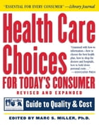 Health Care Choices for Today's Consumer: Families Foundation USA Guide to Quality and Cost by Marc S. Miller