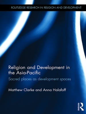 Religion and Development in the Asia-Pacific Sacred places as development spaces