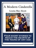 A Modern Cinderella: With linked Table of Contents by Louisa May Alcott