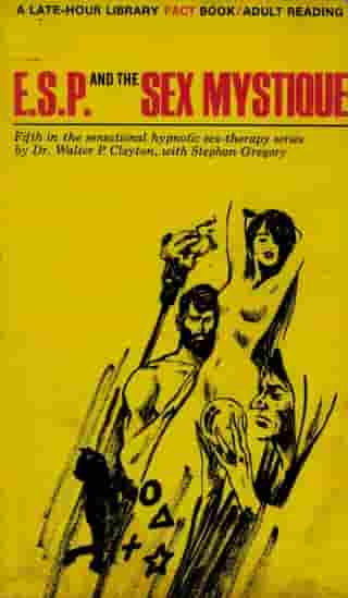 ESP and the Sex Mystique by Dr. Walter P. Clayton