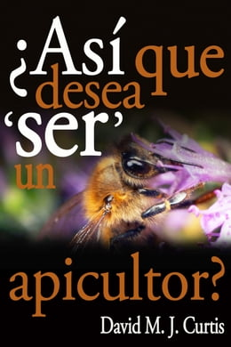 Book ¿Asi Que Desea 'SER' Un Apicultor? by David/Max Curtis
