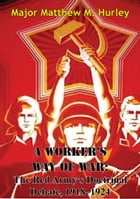 A Worker's Way Of War: The Red Army's Doctrinal Debate, 1918–1924