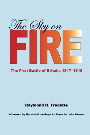The Sky on Fire The First Battle of Britain,  1917-1918