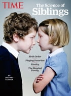 TIME The Science of Siblings by The Editors of TIME