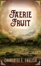Faerie Fruit by Charlotte E. English