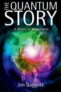 The Quantum Story:A history in 40 moments: A history in 40 moments