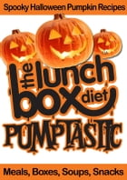 The Lunch Box Diet: Pumptastic - Spooky Pumpkin Halloween Recipes: Meals, Boxes, Soups, Snacks by Simon Lovell