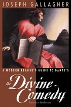 A Modern Reader's Guide to Dante's The Divine Comedy by Joseph Gallagher