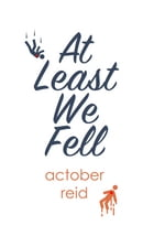 At Least We Fell by Actober Reid