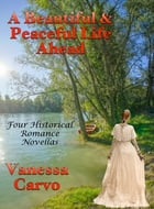 A Beautiful & Peaceful Life Ahead: Four Historical Romance Novellas by Vanessa Carvo
