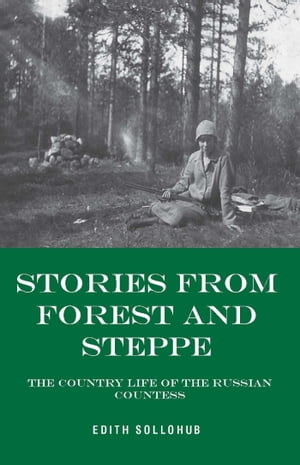 Stories from Forest and Steppe The Country Life of the Russian Countess