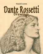 Dante Rossetti: Drawings by Daniel Coenn