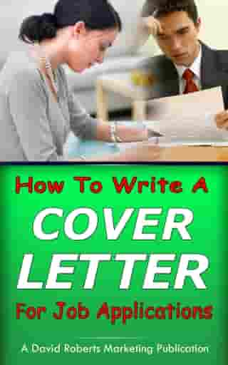 How To Write a Cover Letter For Job Applications by David Roberts