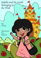 Sabella and the Castle Belonging to the Troll by N. Joy