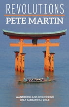 Revolutions: Wandering and Wondering on a Sabbatical Year by Pete Martin