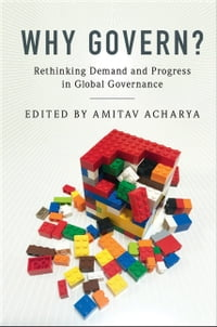 Why Govern?: Rethinking Demand and Progress in Global Governance