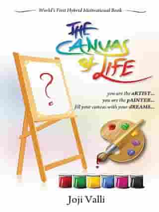 The Canvas of life (You are an aRTIST... You are a pAINTER.) by Dr. Joji Valli