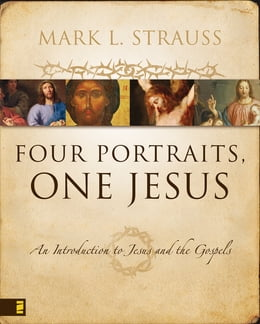 Book Four Portraits, One Jesus: A Survey of Jesus and the Gospels by Mark L. Strauss