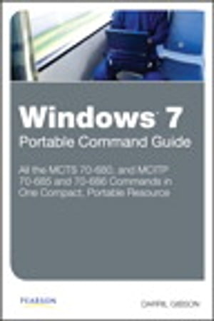 Windows 7 Portable Command Guide: MCTS 70-680,  70-685 and 70-686 MCTS 70-680,  70-685 and 70-686