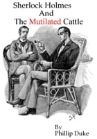 Sherlock Holmes and the Mutilated Cattle by Phillip Duke