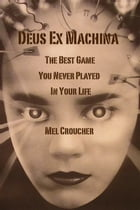 Deus Ex Machina: The Best Game You Never Played In Your Life by Mel Croucher