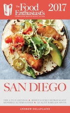 San Diego - 2017: The Food Enthusiast's Complete Restaurant Guide by Andrew Delaplaine