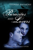 Parasites and Lovers: Vampires and Lovers, #1 by Yvonne Anthony