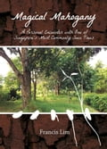 9789811112348 - Francis L K Lim: Magical Mahogany: A Personal Encounter with One of Singapore's Most Commonly Seen Trees - Book