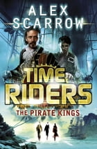 TimeRiders: The Pirate Kings (Book 7) by Alex Scarrow