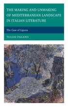 The Making and Unmaking of Mediterranean Landscape in Italian Literature: The Case of Liguria by Tullio Pagano