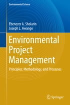 Environmental Project Management: Principles, Methodology, and Processes by Joseph L. Awange
