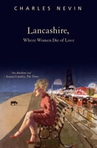 Lancashire, Where Women Die of Love by Charles Nevin