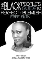 """The Black People's Guide To Perfect And Blemish Free Skin by Carla """"Babbzy"""" Babb"""