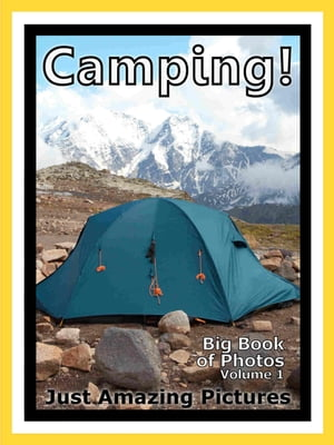 Just Camping Photos! Big Book of Photographs & Pictures of Tents & Camping,  Vol. 1