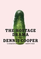The Hostage Drama by Dennis Cooper