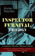 INSPECTOR FURNIVAL TRILOGY - Complete Murder Mystery Series: The Abbey Court Murder, The House in Charlton Crescent & The Crow Inn's Tragedy: Intrigui by Annie Haynes