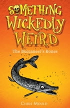 Something Wickedly Weird 3: The Buccaneers Bones by Chris Mould
